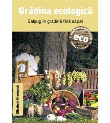 Gradina ecologica - Belsug in gradina fara sapat, Editura Casa